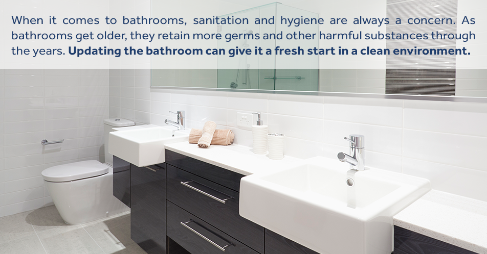 When it comes to bathrooms, sanitation and hygiene are always a concern. As bathrooms get older, they retain more germs and other harmful substances through the years. Updating the bathroom can give it a fresh start in a clean environment.