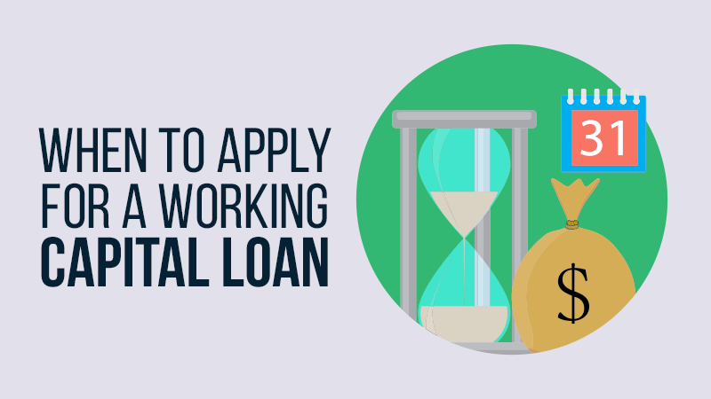 When to Apply for a Working Capital Loan