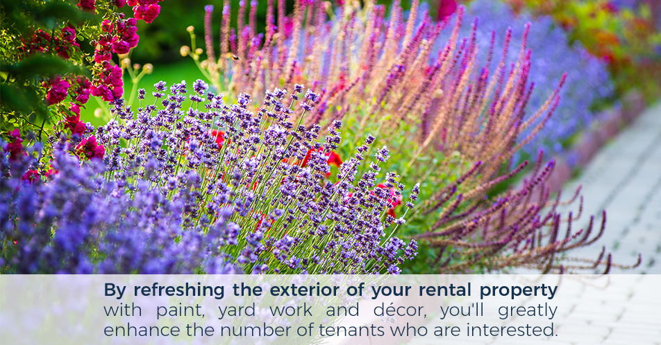 By refreshing the exterior of your rental property with paint, yard work and décor, you'll greatly enhance the number of tenants who are interested.