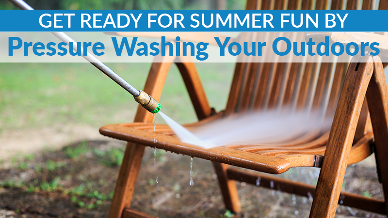 Get Ready for Summer Fun By Pressure Washing Your Outdoors