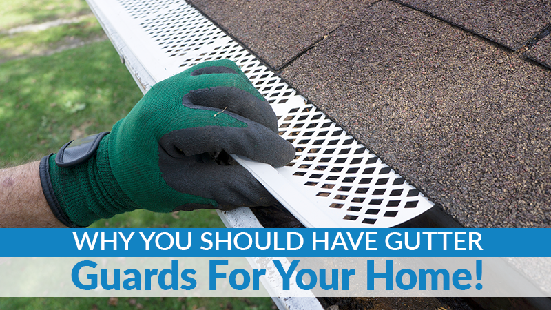 Why You Should Have Gutter Guards For Your Home!