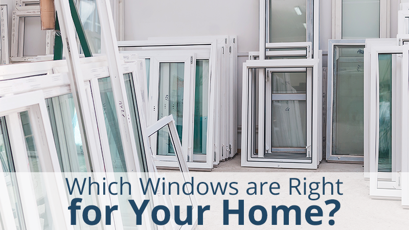 Which Windows are Right for Your Home?