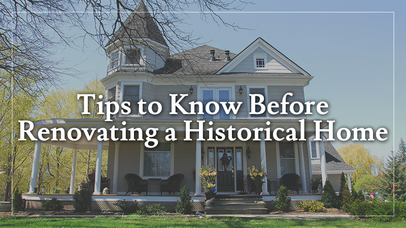 Tips to Know Before Renovating a Historical Home