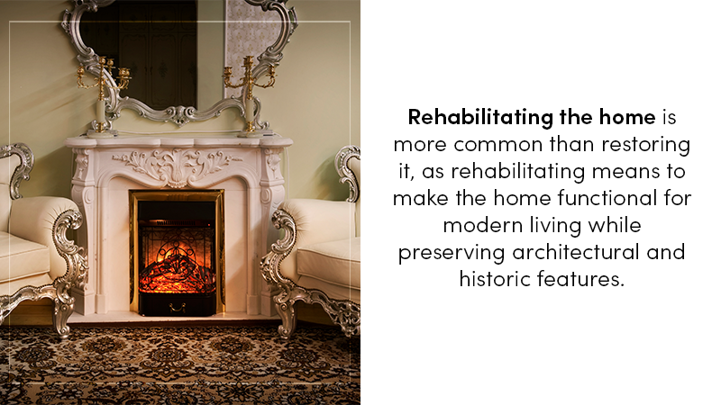 Rehabilitating the home is more common than restoring it, as rehabilitating means to make the home functional for modern living while preserving architectural and historic features.