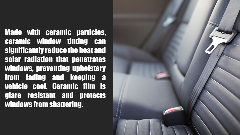 Made with ceramic particles, ceramic window tinting can significantly reduce the heat and solar radiation that penetrates windows, preventing upholstery from fading and keeping a vehicle cool. Ceramic film is glare resistant and protects windows from shattering.