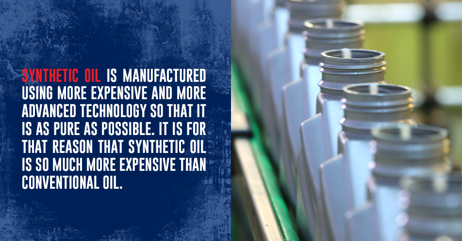 Synthetic oil, on the other hand, is manufactured using more expensive and more advanced technology so that it is as pure as possible. It is for that reason that synthetic oil is so much more expensive than conventional oil.