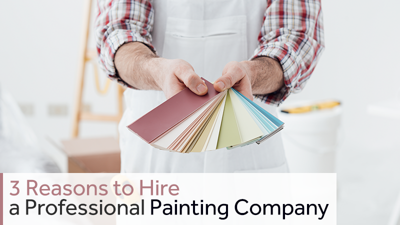 3 Reasons to Hire a Professional Painting Company