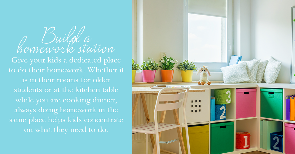 Build a homework station. Give your kids a dedicated place to do their homework. Whether it is in their rooms for older students or at the kitchen table while you are cooking dinner,  always doing homework in the same place helps kids concentrate on what they need to do.
