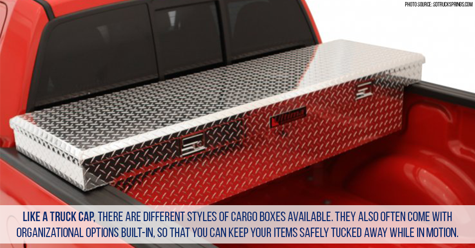 Like a truck cap, there are different styles of cargo box available. They also often come with organizational options built-in, so that you can keep your items safely tucked away while in motion.