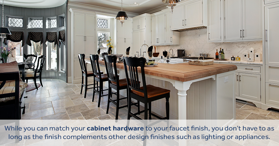 While you can match your cabinet hardware to your faucet finish, you don't have to as long as the finish complements other design finishes such as lighting or appliances.