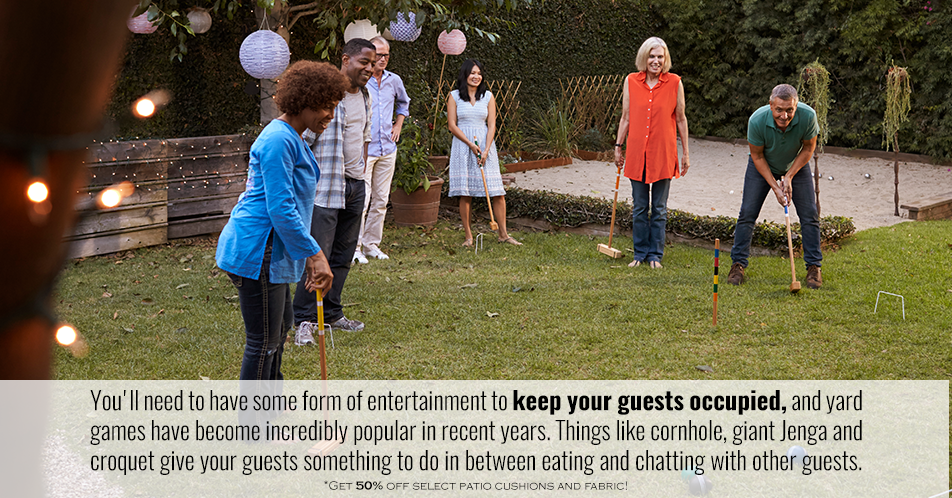 You'll need to have some form of entertainment to keep your guests occupied, and yard games have become incredibly popular in recent years. Things like cornhole, giant Jenga and croquet give your guests something to do in between eating and chatting with other guests.