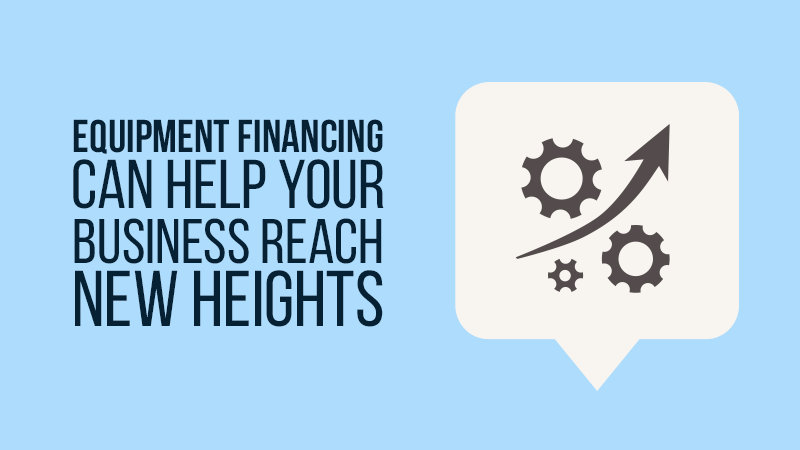 Equipment Financing Can Help Your Business Reach New Heights