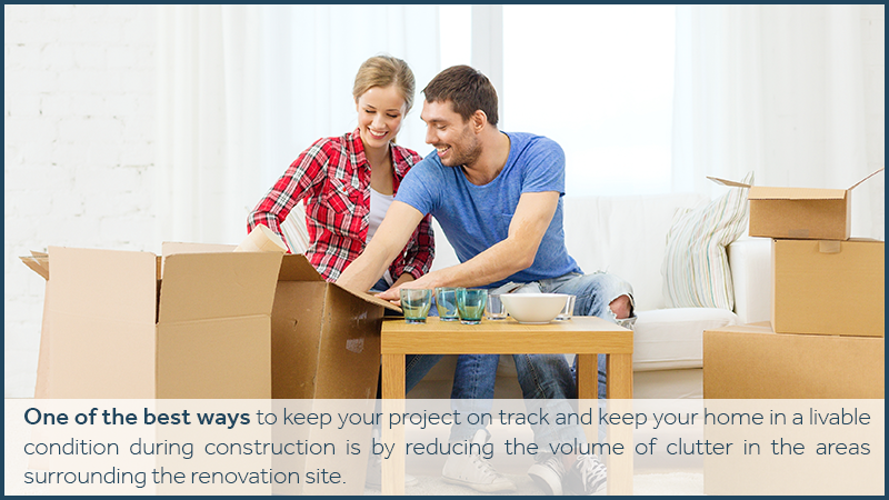 One of the best ways to keep your project on track and keep your home in a livable condition during construction is by reducing the volume of clutter in the areas surrounding the renovation site.