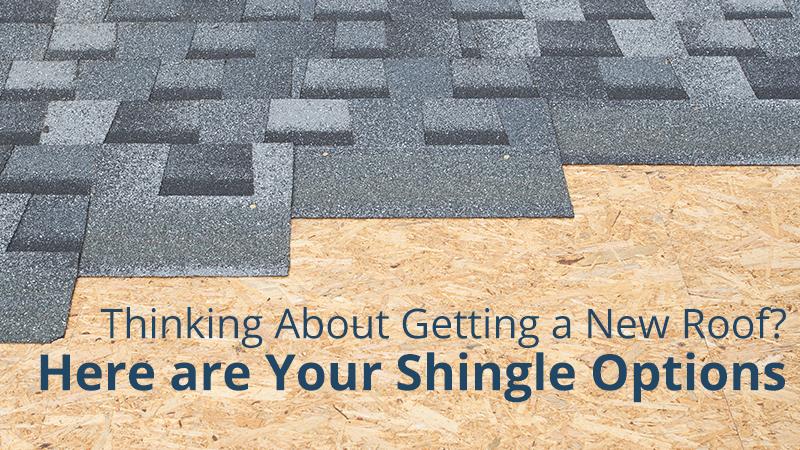 Thinking About Getting a New Roof? Here are Your Shingle Options