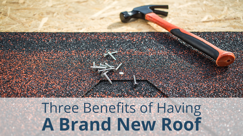 Three Benefits of Having a Brand New Roof