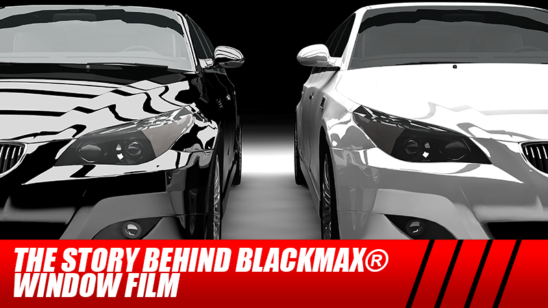 The Story Behind BlackMax® Window Film