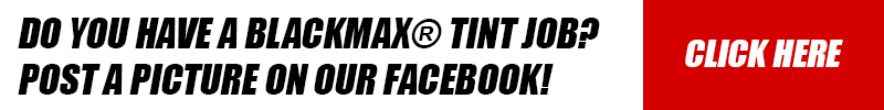Do you have a Blackmax® tint job? Post a picture on our Facebook