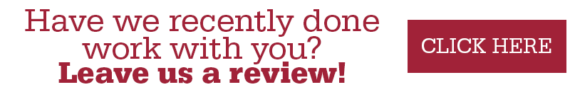 Have we recently done work with you? Leave us a review! Click here
