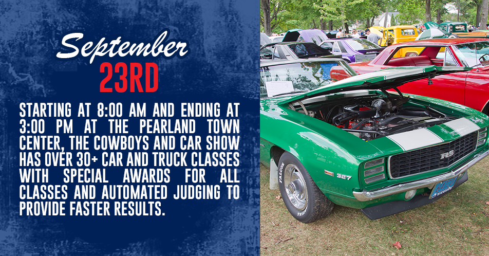 Starting at 8:00 AM and ending at 3:00 PM at the Pearland Town Center, the Cowboys and Car Show has over 30+ car and truck classes with special awards for all classes and automated judging to provide faster results.