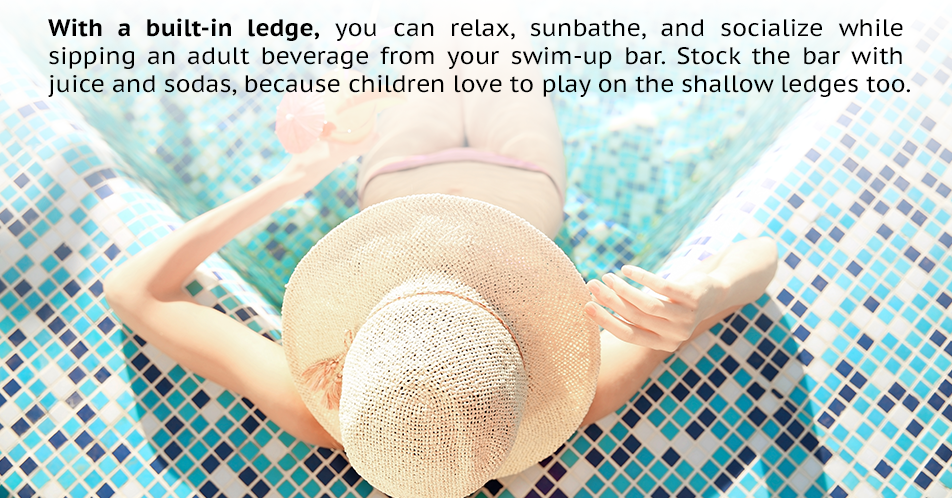 With a built-in ledge, you can relax, sunbathe, and socialize while sipping an adult beverage from your swim-up bar. Stock the bar with juice and sodas, because children love to play on the shallow ledges too.
