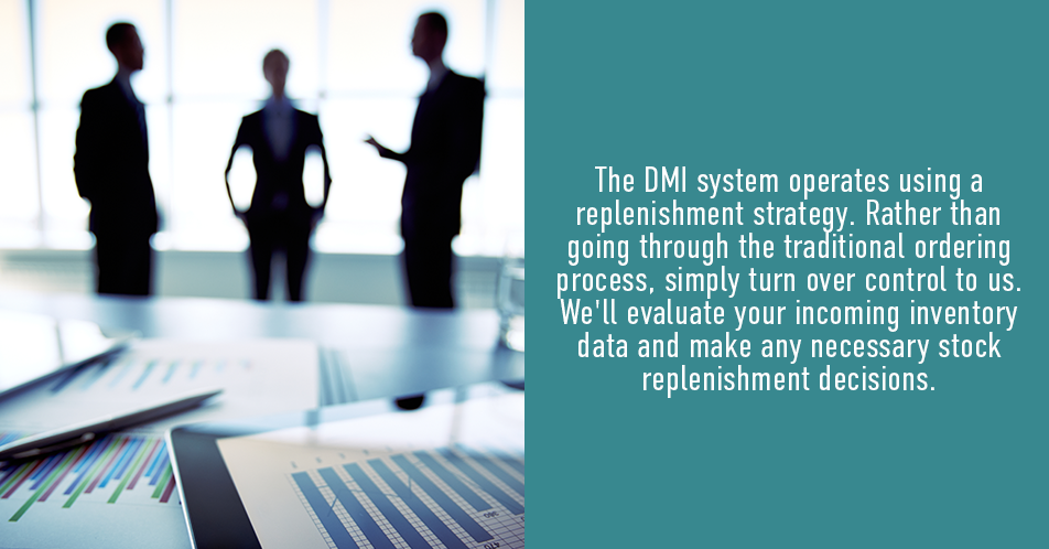 The DMI system operates using a replenishment strategy. Rather than going through the traditional ordering process, simply turn over control to us. We'll evaluate your incoming inventory data and make any necessary stock replenishment decisions.