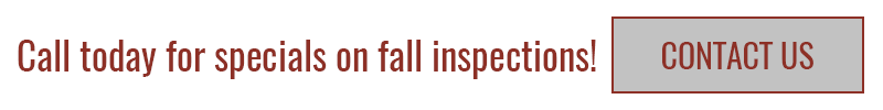 Call today for specials on fall inspections! Contact us