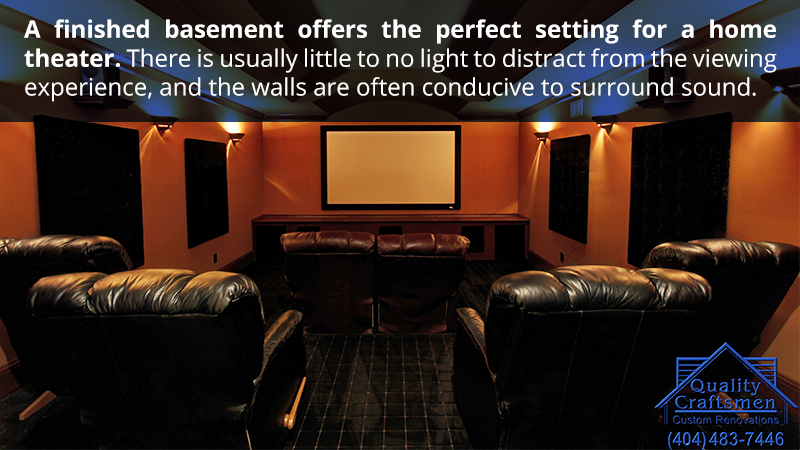 A finished basement offers the perfect setting for a home theater. There is usually little to no light to distract from the viewing experience, and the walls are often conducive to surround sound.