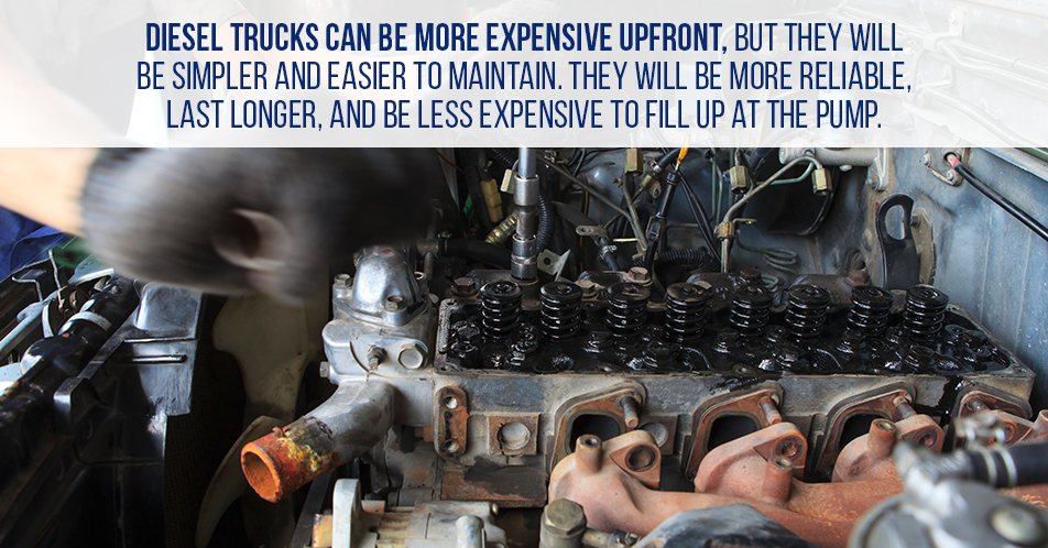 Diesel trucks can be more expensive upfront, but they will be simpler and easier to maintain. They will be more reliable, last longer, and be less expensive to fill up at the pump.