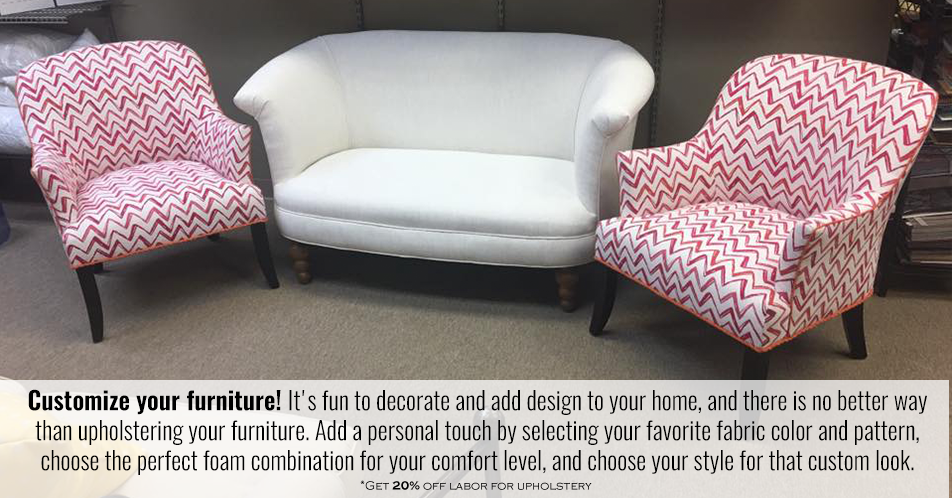 Customize your furniture! It's fun to decorate and add design to your home, and there is no better way than upholstering your furniture. Add a personal touch by selecting your favorite fabric color and pattern, choose the perfect foam combination for your comfort level, and choose your style for that custom look.