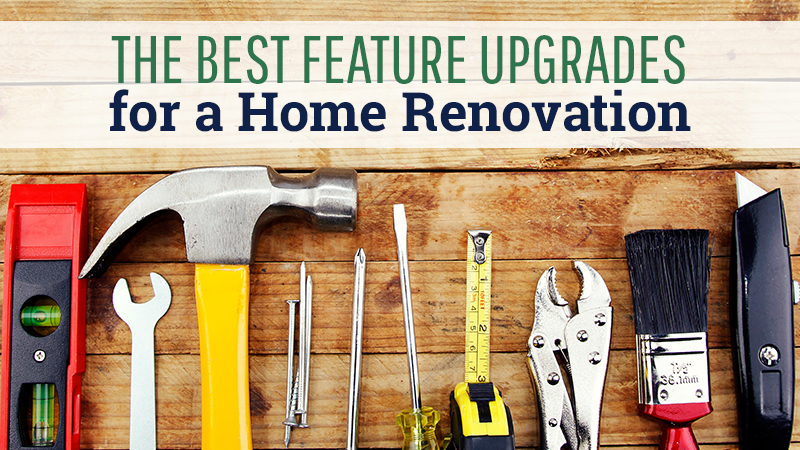The Best Feature Upgrades for a Home Renovation
