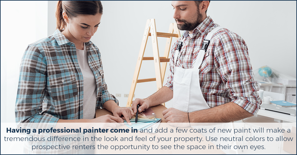 Having a professional painter come in and add a few coats of new paint will make a tremendous difference in the look and feel of your property. Use neutral colors to allow prospective renters the opportunity to see the space in their own eyes.