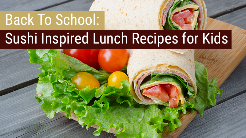 Back To School: Sushi Inspired Lunch Recipes for Kids