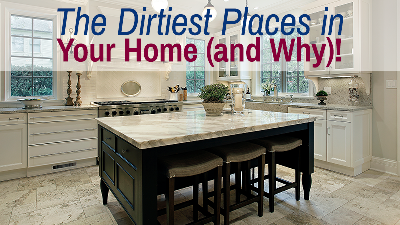 The Dirtiest Places in Your Home (and Why)!