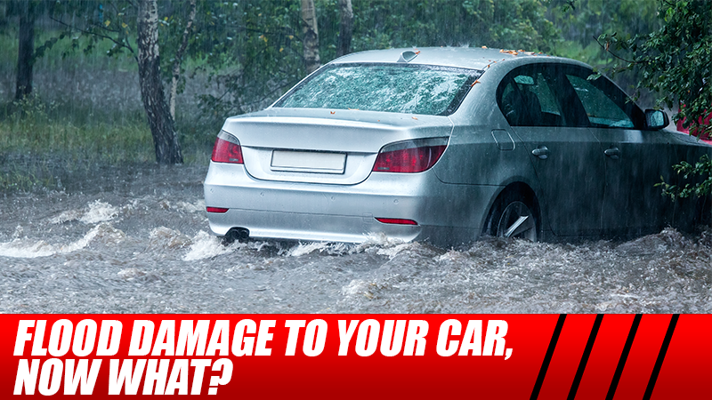 Flood Damage To Your Car, Now What?