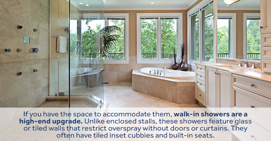 If you have the space to accommodate them, walk-in showers are a high-end upgrade. Unlike enclosed stalls, these showers feature glass or tiled walls that restrict overspray without doors or curtains. They often have tiled inset cubbies and built-in seats.
