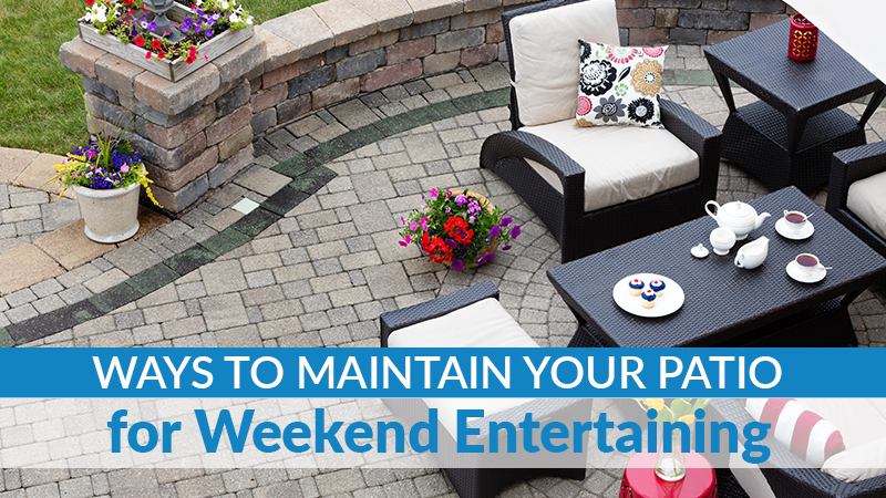 Ways to Maintain Your Patio for Weekend Entertaining