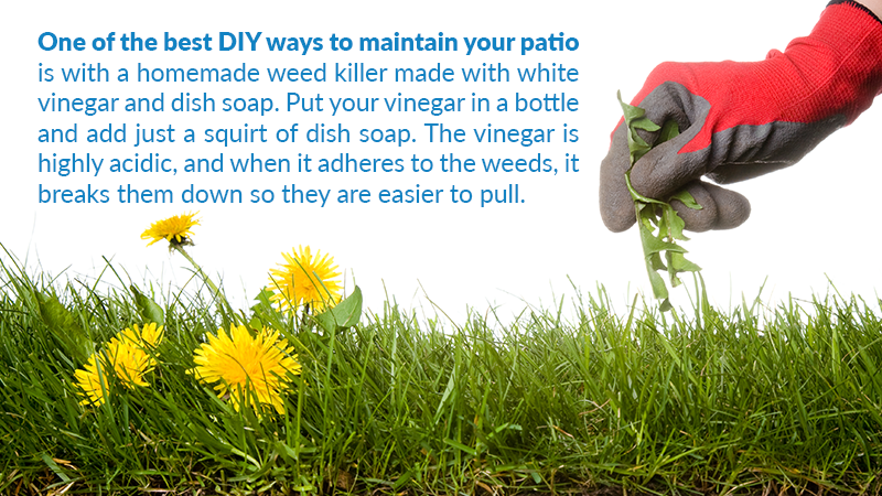 One of the best DIY ways to maintain your patio is with a homemade weed killer made with white vinegar and dish soap. Put your vinegar in a bottle and add just a squirt of dish soap. The vinegar is highly acidic, and when it adheres to the weeds, it breaks them down so they are easier to pull.