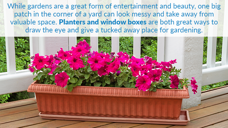 While gardens are a great form of entertainment and beauty, one big patch in the corner of a yard can look messy and take away from valuable space. Planters and window boxes are both great ways to draw the eye and give a tucked away place for gardening.