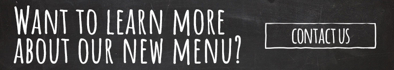 Want to learn more about our new menu? Contact us
