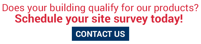 DOes your building qualify for our products? Schedule your site survey today! Contact us