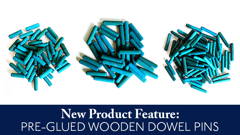 New Product Feature: Pre-Glued Wooden Dowel Pins