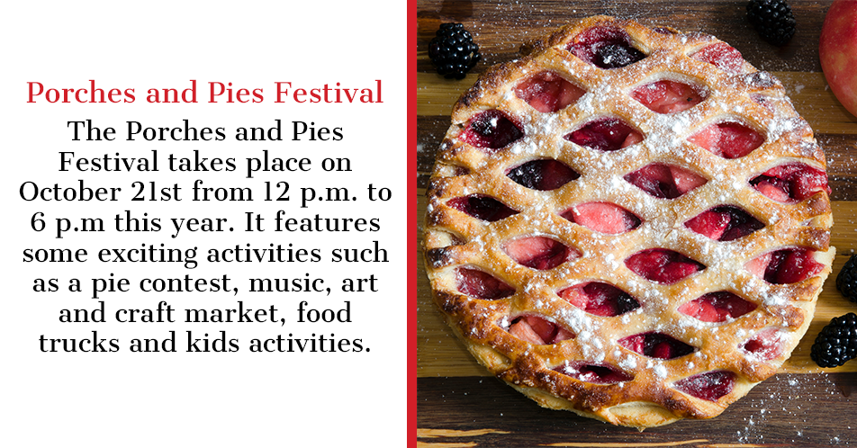 The Porches and Pies Festival takes place on October 21st from 12 p.m. to 6 p.m this year. It features some exciting activities such as a pie contest, music, art and craft market, food trucks and kids activities.