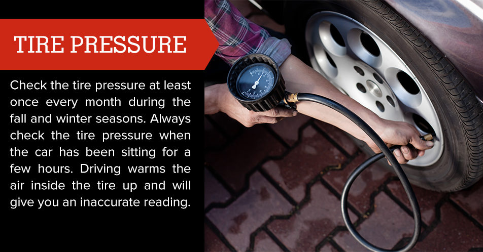 Check the tire pressure at least once every month during the fall and winter seasons. Always check the tire pressure when the car has been sitting for a few hours. Driving warms the air inside the tire up and will give you an inaccurate reading.