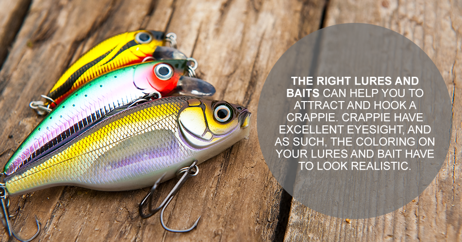 The right lures and baits can help you to attract and hook a crappie. Crappie have excellent eyesight, and as such, the coloring on your lures and bait have to look realistic.