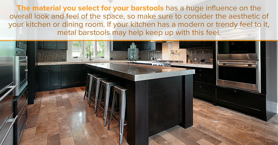 The material you select for your barstools has a huge influence on the overall look and feel of the space, so make sure to consider the aesthetic of your kitchen or dining room. If your kitchen has a modern or trendy feel to it, metal barstools may help keep up with this feel.