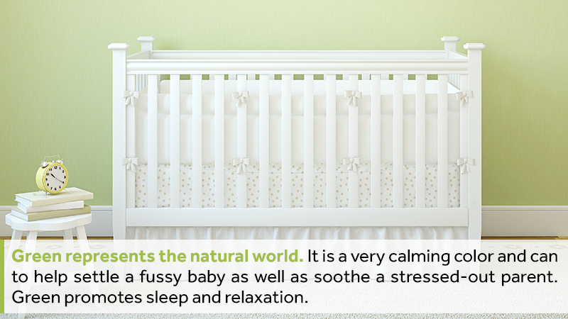 Green represents the natural world. It is a very calming color and can to help settle a fussy baby as well as soothe a stressed-out parent. Green promotes sleep and relaxation.