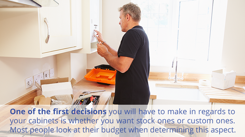 One of the first decisions you will have to make in regards to your cabinets is whether you want stock ones or custom ones. Most people look at their budget when determining this aspect.