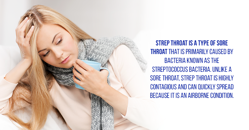 Strep throat is a type of sore throat that is primarily caused by bacteria known as the streptococcus bacteria. Unlike a sore throat, strep throat is highly contagious and can quickly spread because it is an airborne condition.