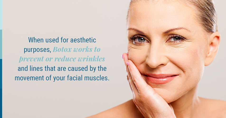 When used for aesthetic purposes, Botox works to prevent or reduce wrinkles and lines that are caused by the movement of your facial muscles.