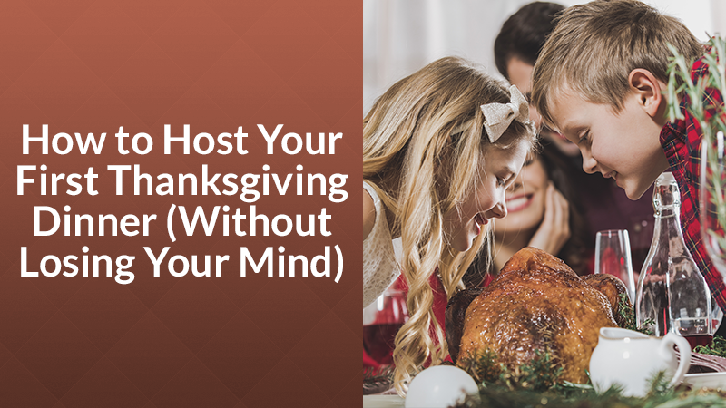 How to Host Your First Thanksgiving Dinner (Without Losing Your Mind)